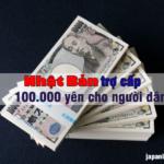 nhật bản trợ cấp 100000 yen tiền mặt cho dân