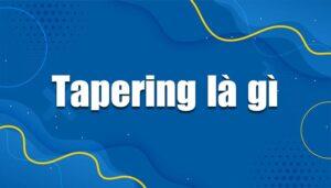 tapering là gì
